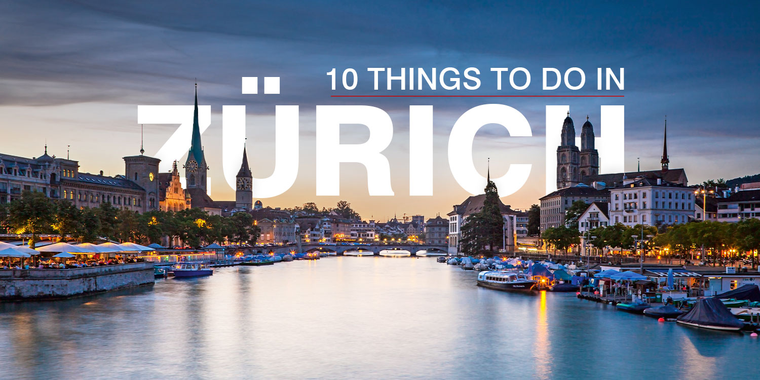10 Things to do in Zurich, Switzerland by Swiss Experts